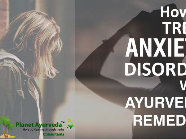 How to treat Anxiety Disorder with Ayurvedic Remedies